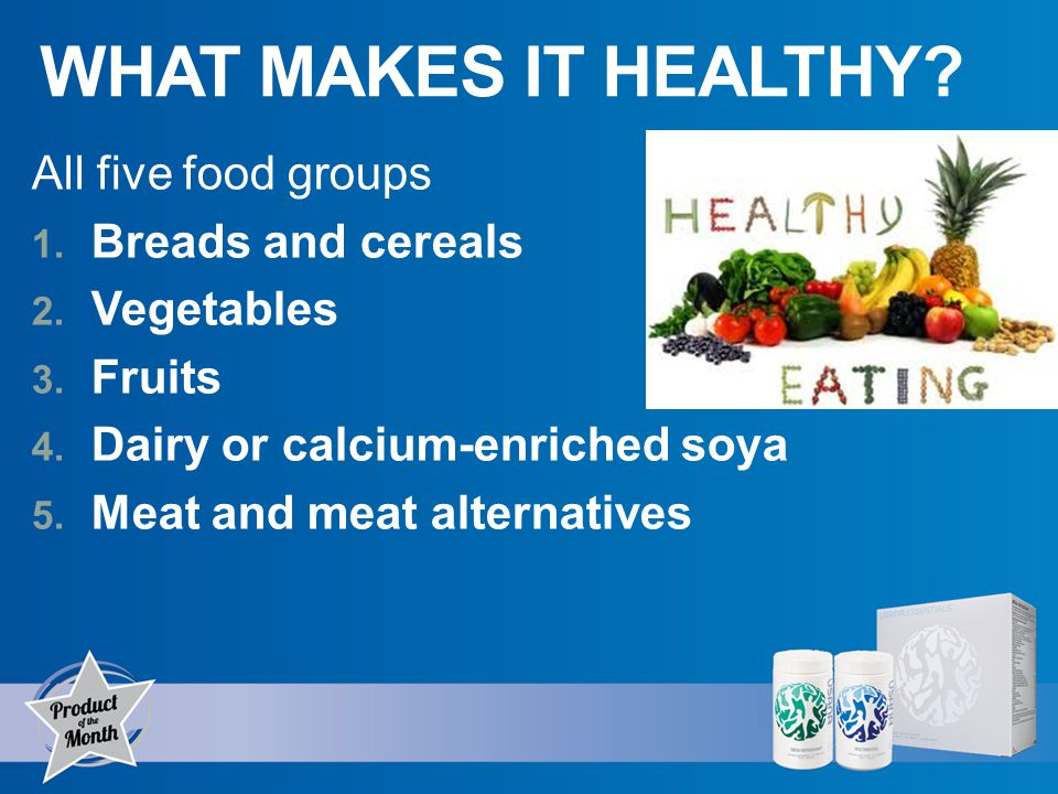 WHAT MAKES IT HEALTHY. All five food groups 1. Breads and cereals 2.