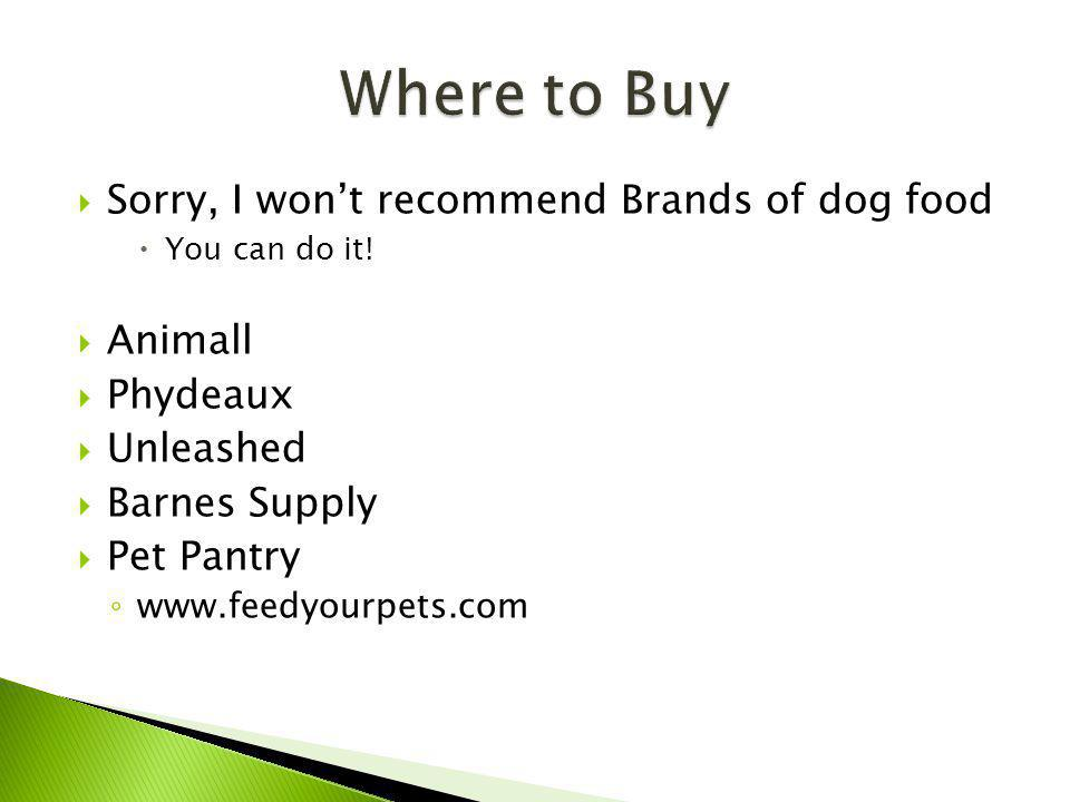 Sorry, I wont recommend Brands of dog food You can do it.