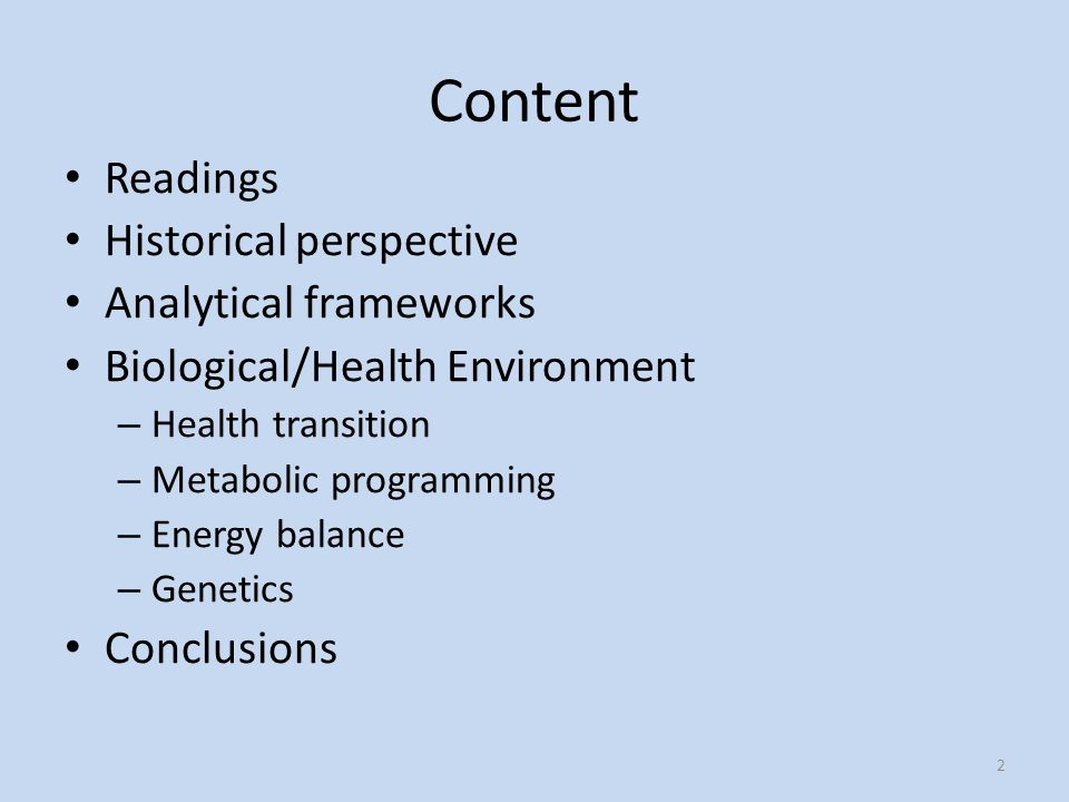 Content Readings Historical perspective Analytical frameworks Biological/Health Environment – Health transition – Metabolic programming – Energy balance – Genetics Conclusions 2