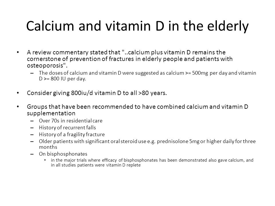 Calcium and vitamin D in the elderly A review commentary stated that ..calcium plus vitamin D remains the cornerstone of prevention of fractures in elderly people and patients with osteoporosis .