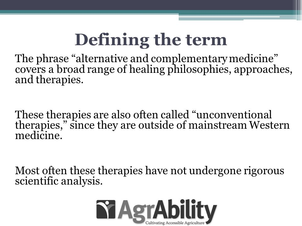 Defining the term The phrase alternative and complementary medicine covers a broad range of healing philosophies, approaches, and therapies.
