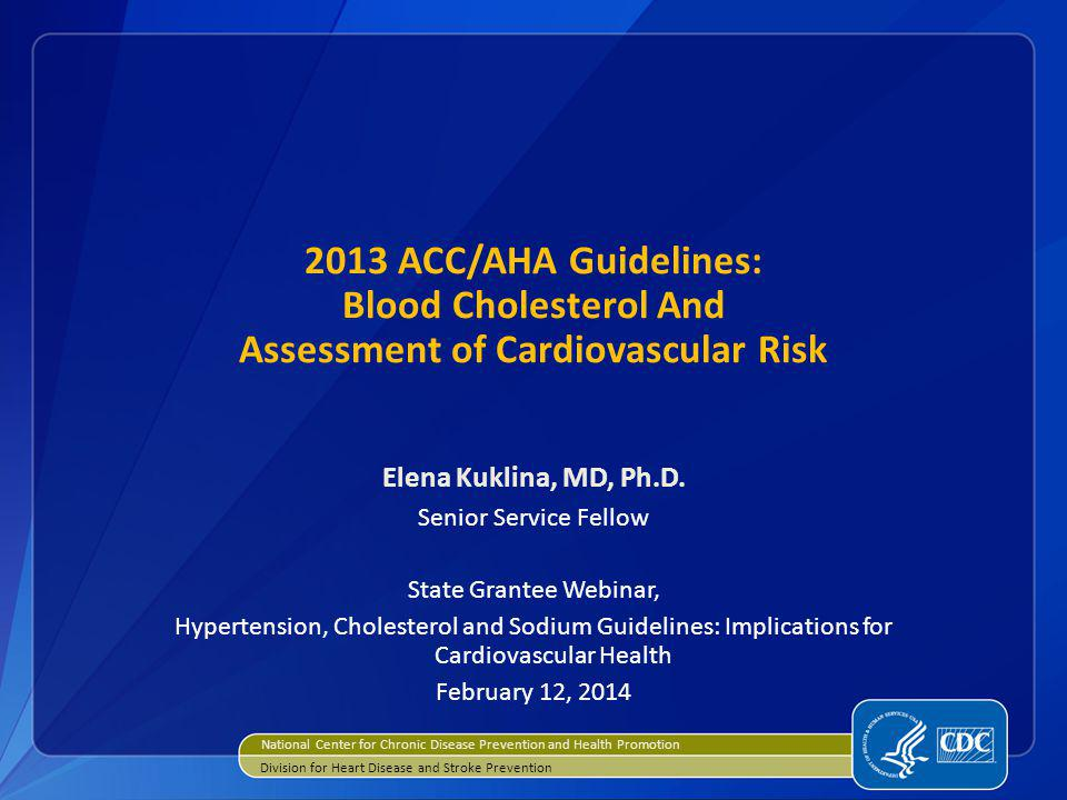 2013 ACC/AHA Guidelines: Blood Cholesterol And Assessment of Cardiovascular Risk Elena Kuklina, MD, Ph.D.