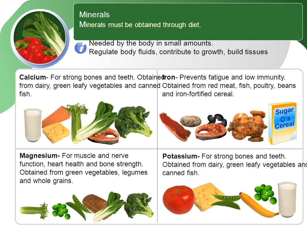 Minerals M inerals must be obtained through diet. Needed by the body in small amounts.
