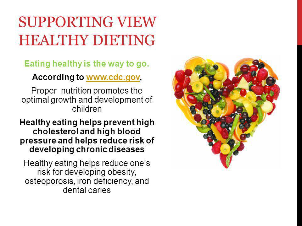 SUPPORTING VIEW HEALTHY DIETING Eating healthy is the way to go.