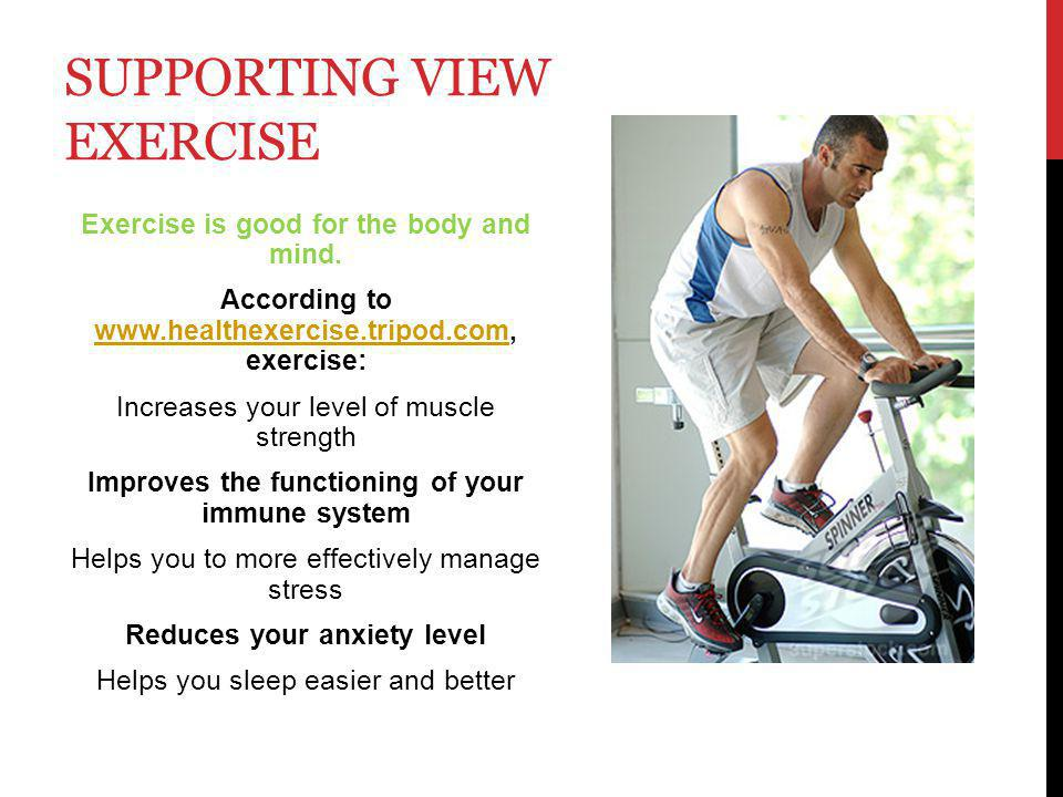 SUPPORTING VIEW EXERCISE Exercise is good for the body and mind.