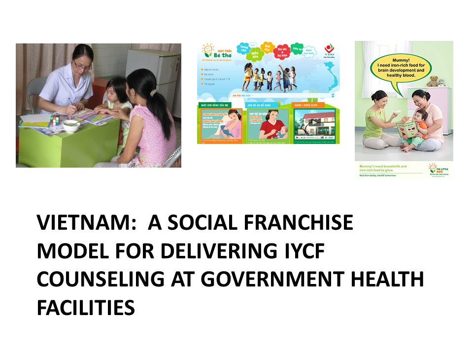 VIETNAM: A SOCIAL FRANCHISE MODEL FOR DELIVERING IYCF COUNSELING AT GOVERNMENT HEALTH FACILITIES