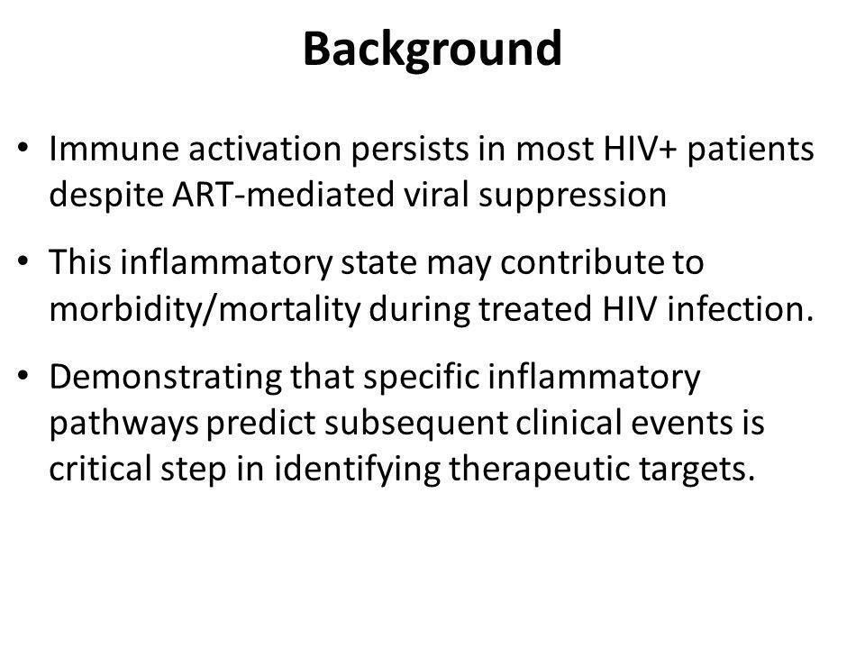 Background Immune activation persists in most HIV+ patients despite ART-mediated viral suppression This inflammatory state may contribute to morbidity/mortality during treated HIV infection.