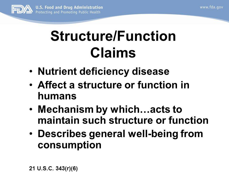 Structure/Function Claims Nutrient deficiency disease Affect a structure or function in humans Mechanism by which…acts to maintain such structure or function Describes general well-being from consumption 21 U.S.C.