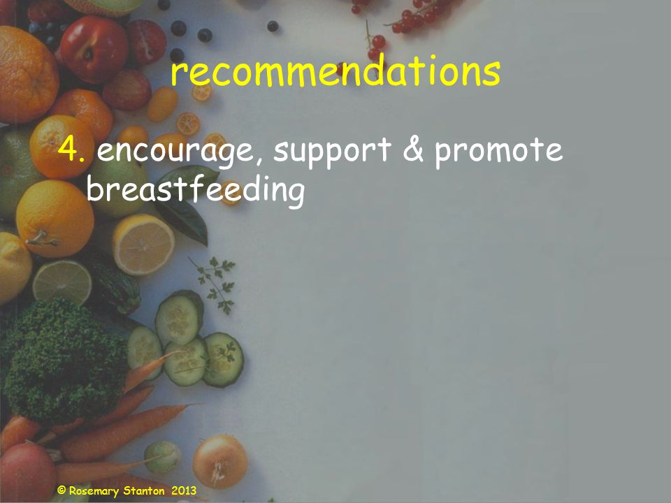 © Rosemary Stanton 2013 recommendations 4. encourage, support & promote breastfeeding
