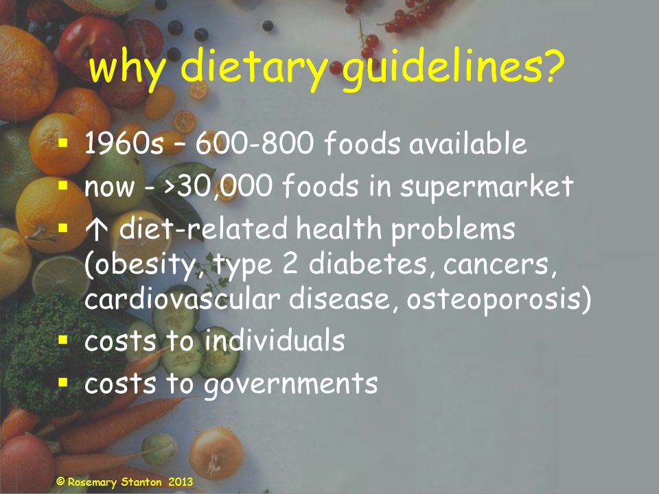 © Rosemary Stanton 2013 why dietary guidelines.