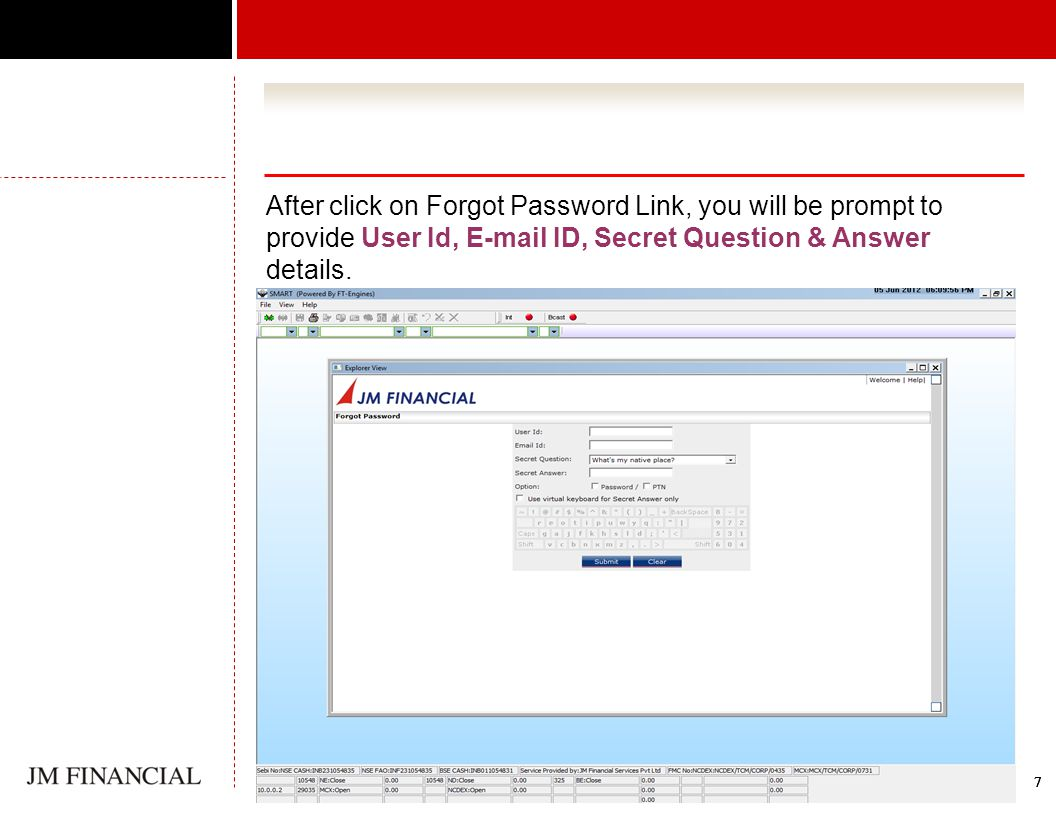 77777 After click on Forgot Password Link, you will be prompt to provide User Id, E-mail ID, Secret Question & Answer details.