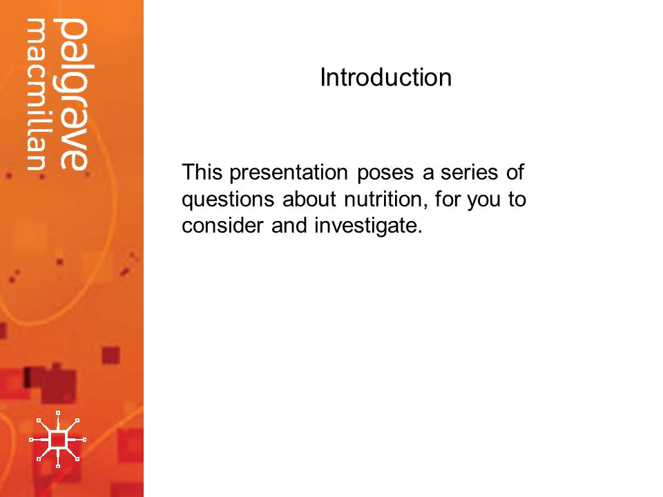 Introduction This presentation poses a series of questions about nutrition, for you to consider and investigate.
