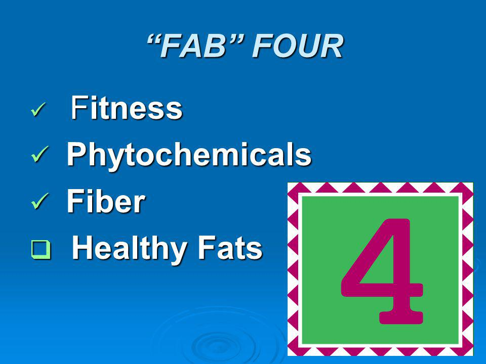 FAB FOUR Fitness Fitness Phytochemicals Phytochemicals Fiber Fiber Healthy Fats Healthy Fats