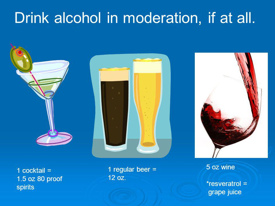 Drink alcohol in moderation, if at all.