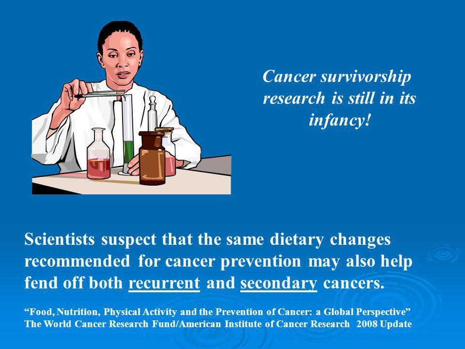 Scientists suspect that the same dietary changes recommended for cancer prevention may also help fend off both recurrent and secondary cancers.