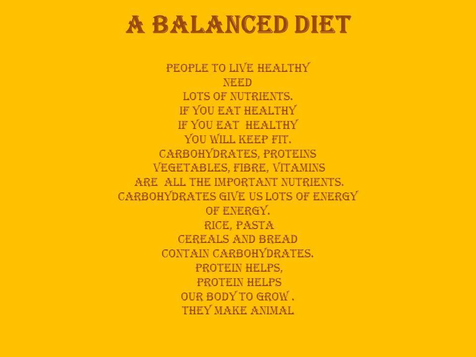 A balanced diet People to live healthy need lots of nutrients.