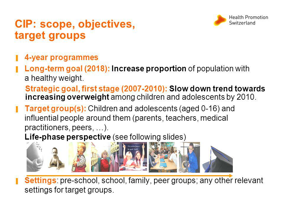 CIP: scope, objectives, target groups 4-year programmes Long-term goal (2018): Increase proportion of population with a healthy weight.