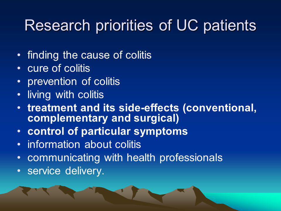 Research priorities of UC patients finding the cause of colitis cure of colitis prevention of colitis living with colitis treatment and its side-effects (conventional, complementary and surgical) control of particular symptoms information about colitis communicating with health professionals service delivery.