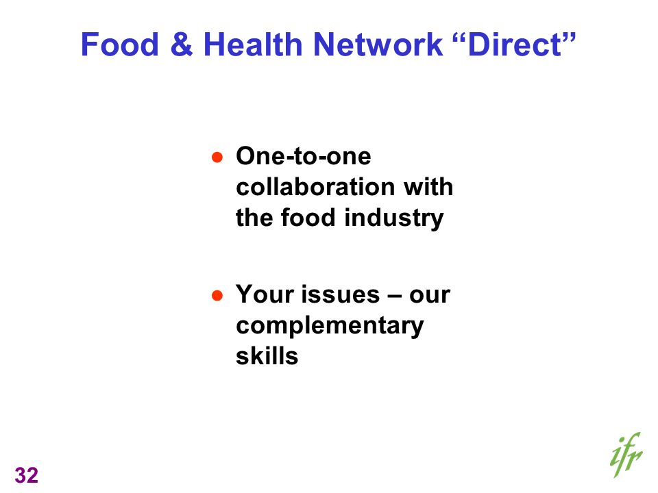 32 Food & Health Network Direct One-to-one collaboration with the food industry Your issues – our complementary skills