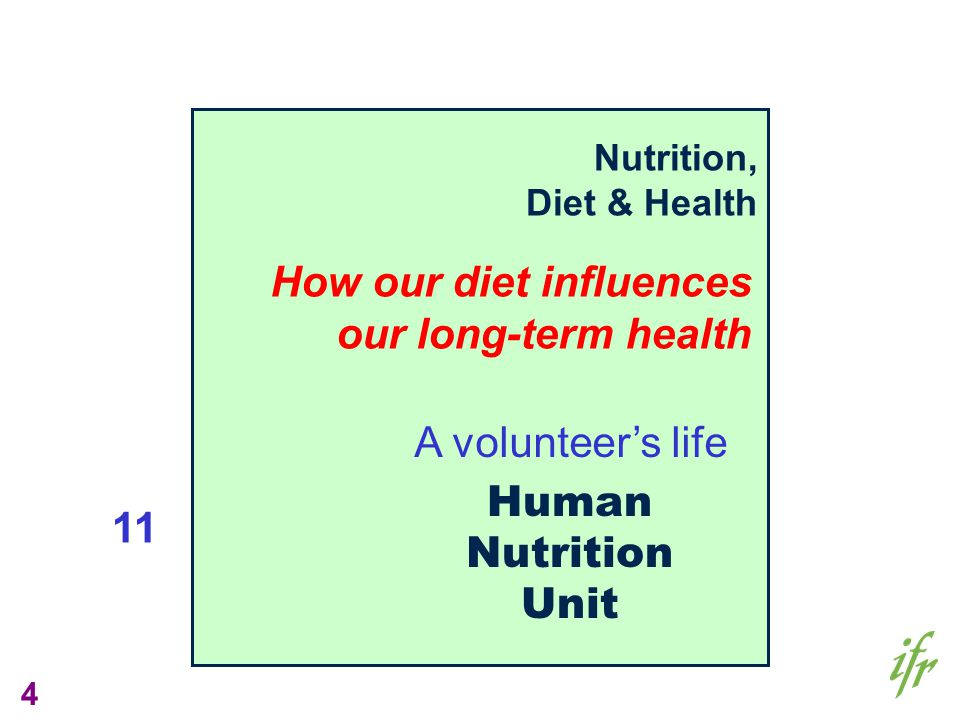 4 Gut Biology Nutrition, Diet & Health A volunteers life How our diet influences our long-term health Human Nutrition Unit 11