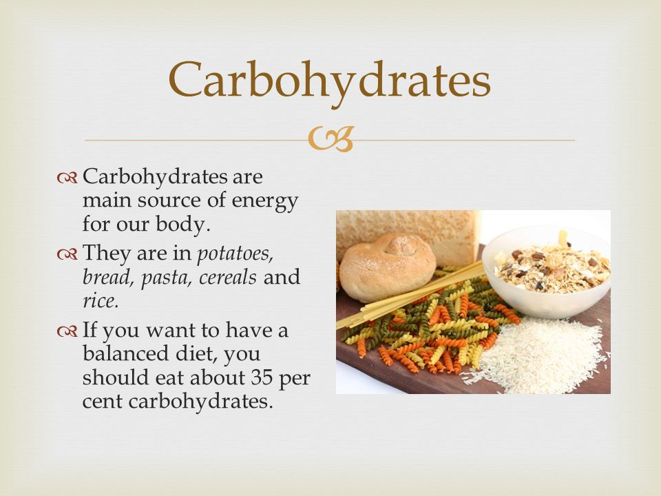 Carbohydrates Carbohydrates are main source of energy for our body.