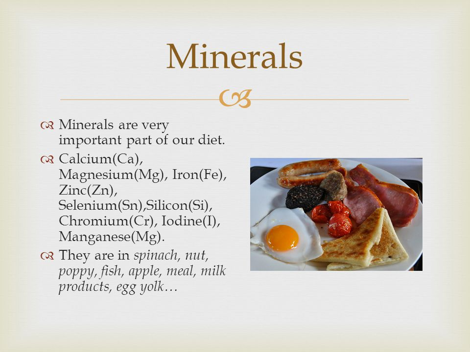 Minerals Minerals are very important part of our diet.