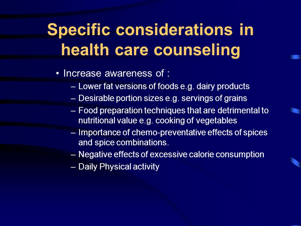 Specific considerations in health care counseling Increase awareness of : –Lower fat versions of foods e.g.