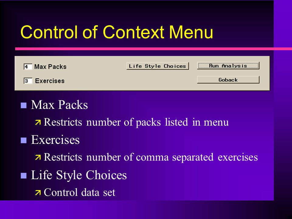 Control of Context Menu n Max Packs ä Restricts number of packs listed in menu n Exercises ä Restricts number of comma separated exercises n Life Style Choices ä Control data set