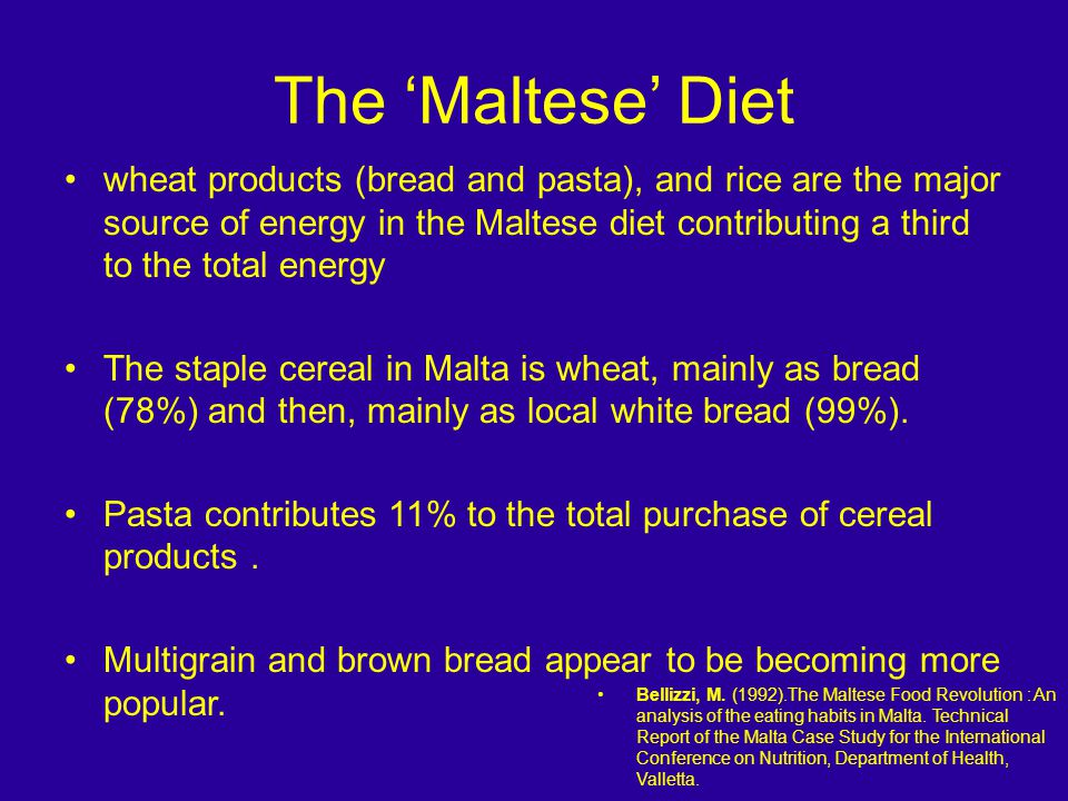 The Maltese Diet wheat products (bread and pasta), and rice are the major source of energy in the Maltese diet contributing a third to the total energy The staple cereal in Malta is wheat, mainly as bread (78%) and then, mainly as local white bread (99%).