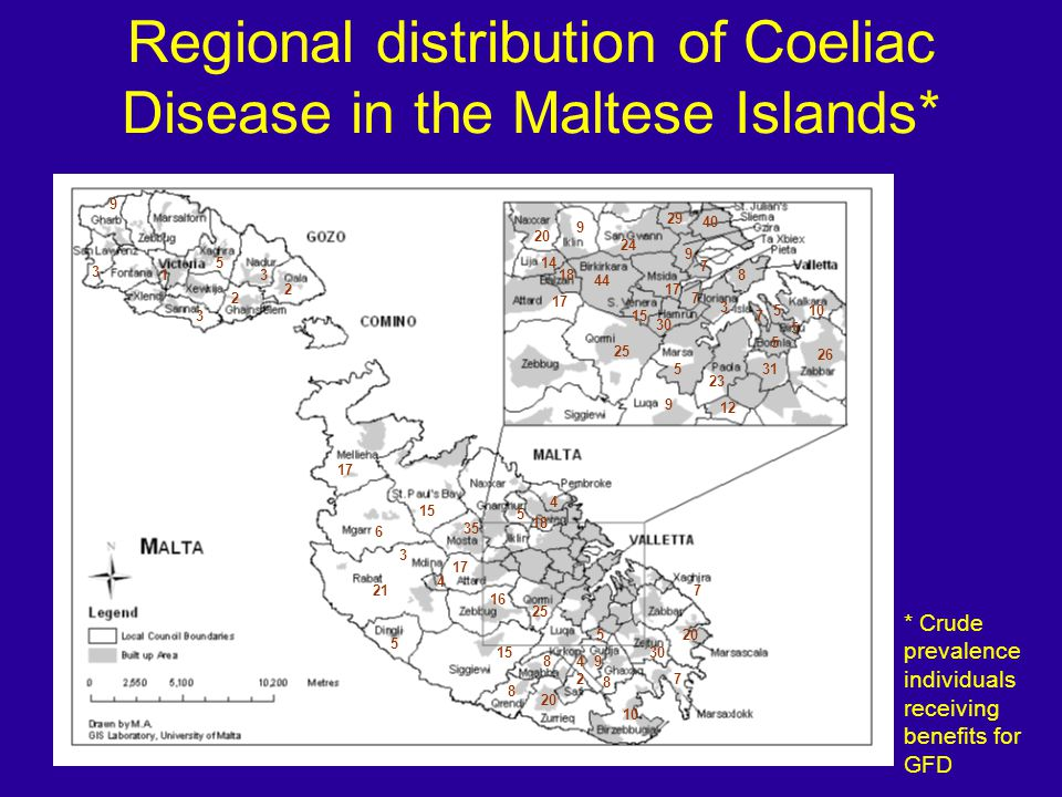 Regional distribution of Coeliac Disease in the Maltese Islands* 17 18 5 10 44 5 5 31 3 2 9 5 8 9 9 30 9 7 5 10 1 4 14 9 20 5 7 4 17 6 35 8 17 3 3 20 23 4 7 2 25 8 21 2 29 24 3 15 3 5 40 18 7 12 8 5 7 26 16 30 20 * Crude prevalence individuals receiving benefits for GFD