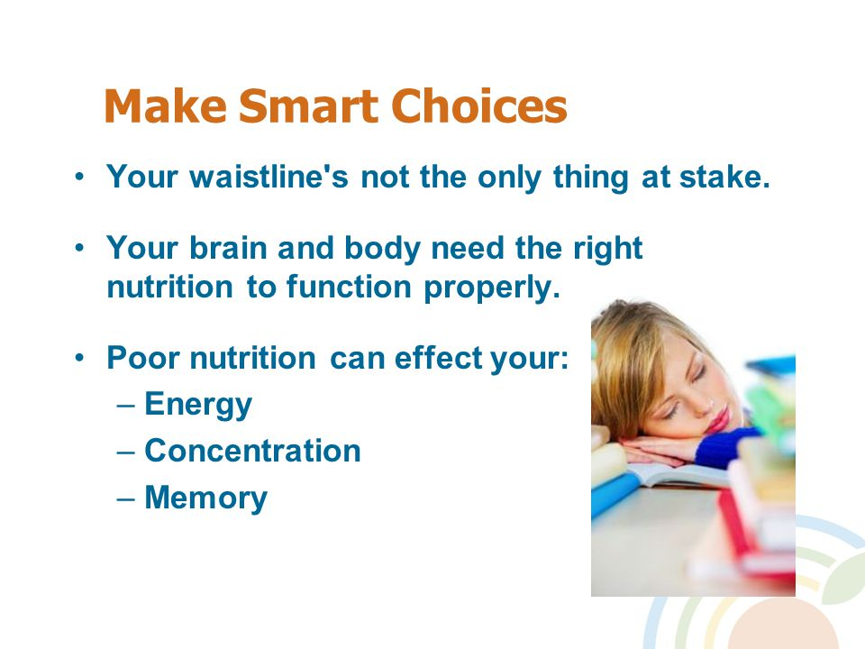 Make Smart Choices Your waistline s not the only thing at stake.