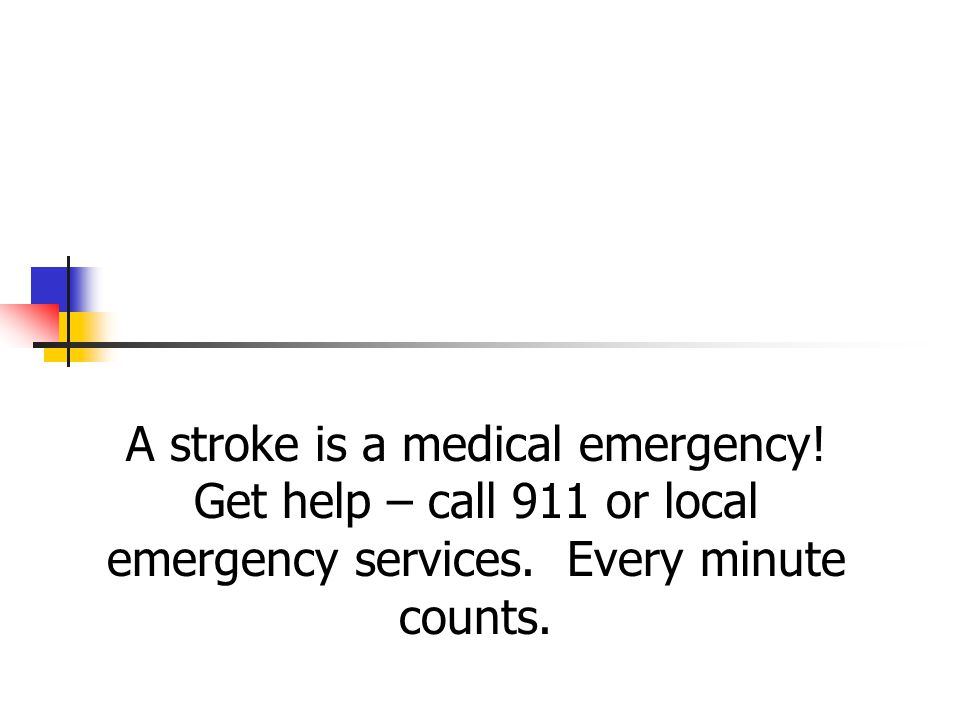 A stroke is a medical emergency. Get help – call 911 or local emergency services.