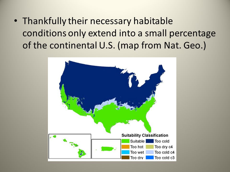 Thankfully their necessary habitable conditions only extend into a small percentage of the continental U.S.