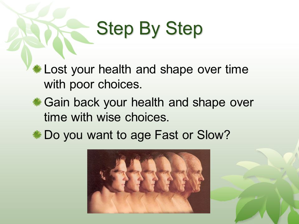 Step By Step Lost your health and shape over time with poor choices.