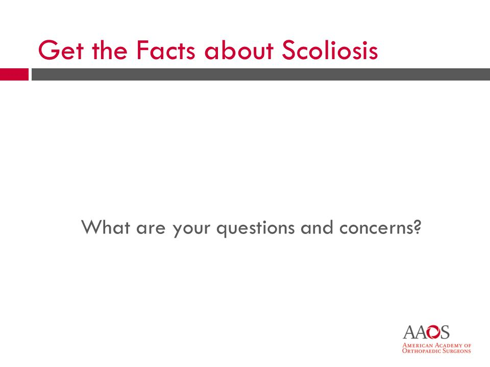 What are your questions and concerns Get the Facts about Scoliosis