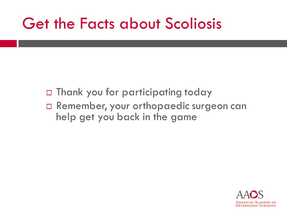 Thank you for participating today Remember, your orthopaedic surgeon can help get you back in the game