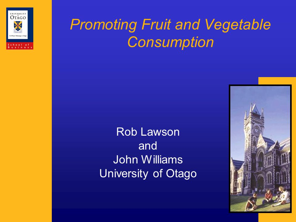 Promoting Fruit and Vegetable Consumption Rob Lawson and John Williams University of Otago