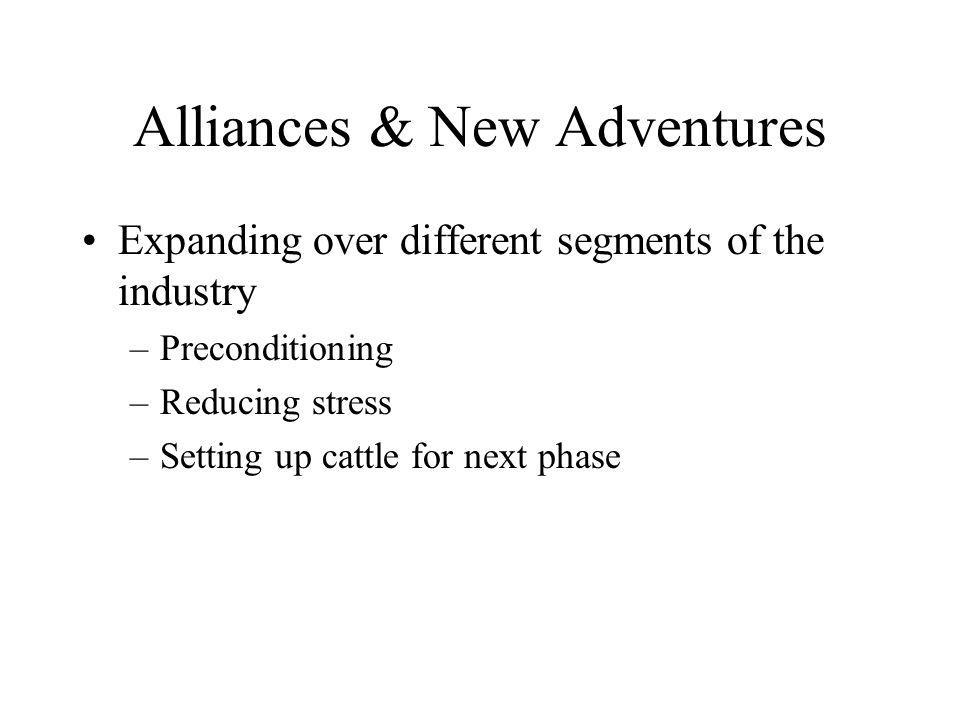 Alliances & New Adventures Expanding over different segments of the industry –Preconditioning –Reducing stress –Setting up cattle for next phase