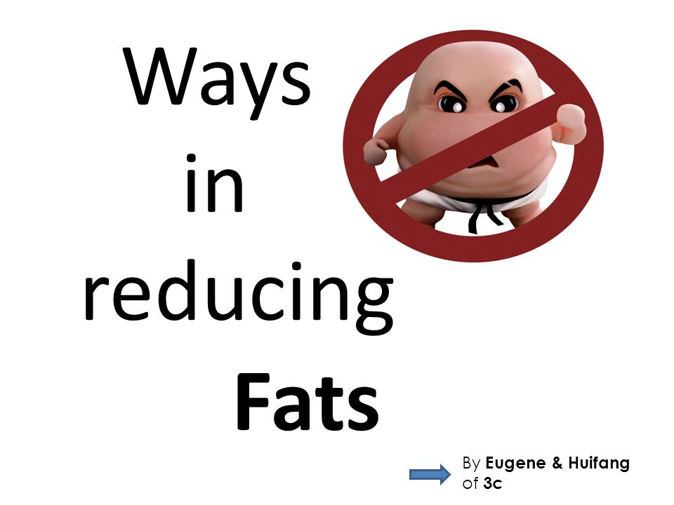 Ways in reducing Fats By Eugene & Huifang of 3c