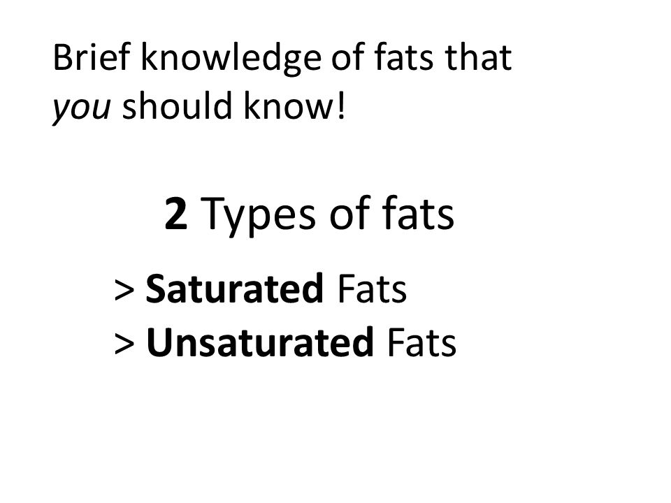 Brief knowledge of fats that you should know! 2 Types of fats > Saturated Fats > Unsaturated Fats