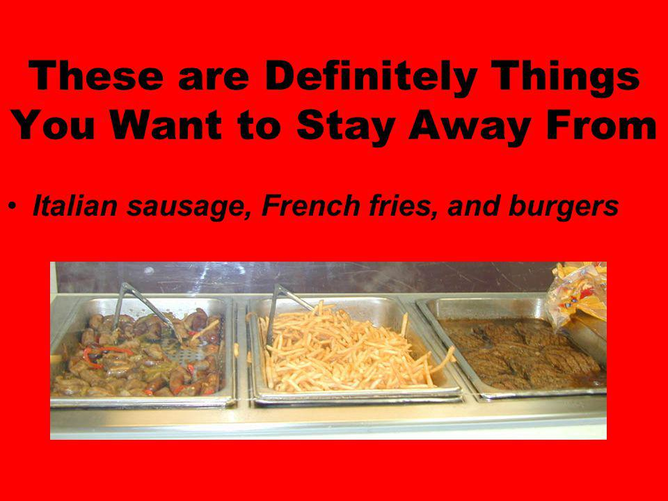 These are Definitely Things You Want to Stay Away From Italian sausage, French fries, and burgers