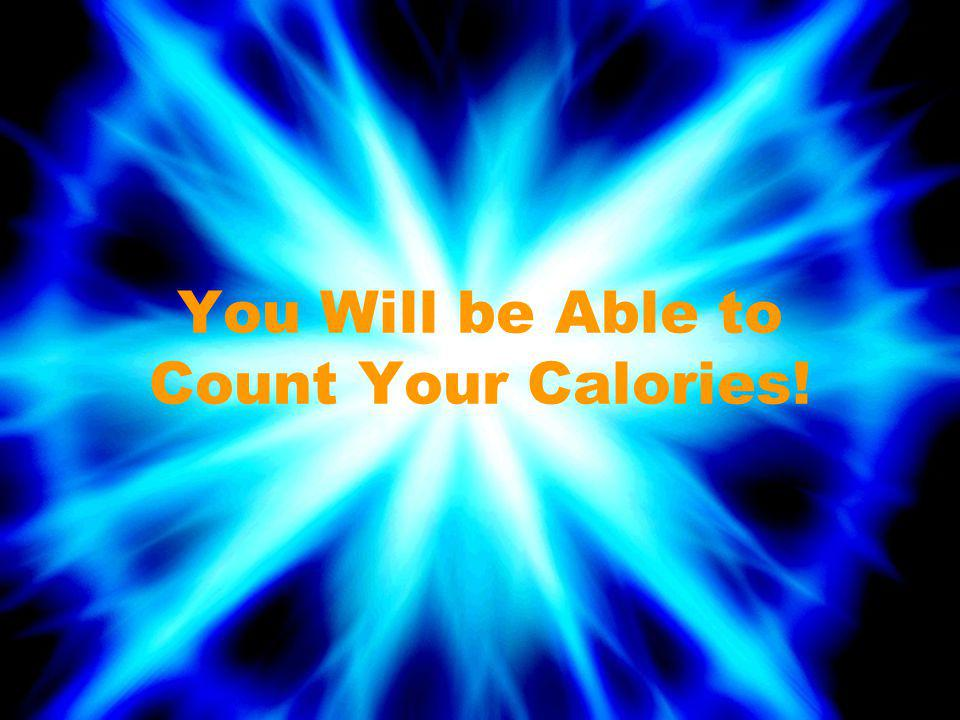 You Will be Able to Count Your Calories!