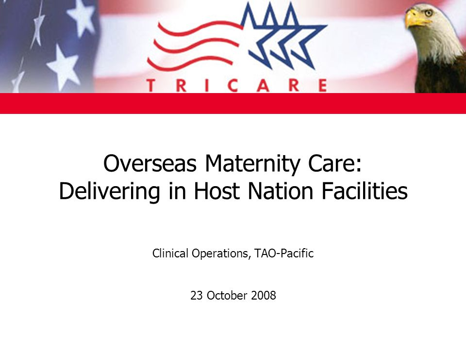 Overseas Maternity Care: Delivering in Host Nation Facilities Clinical Operations, TAO-Pacific 23 October 2008