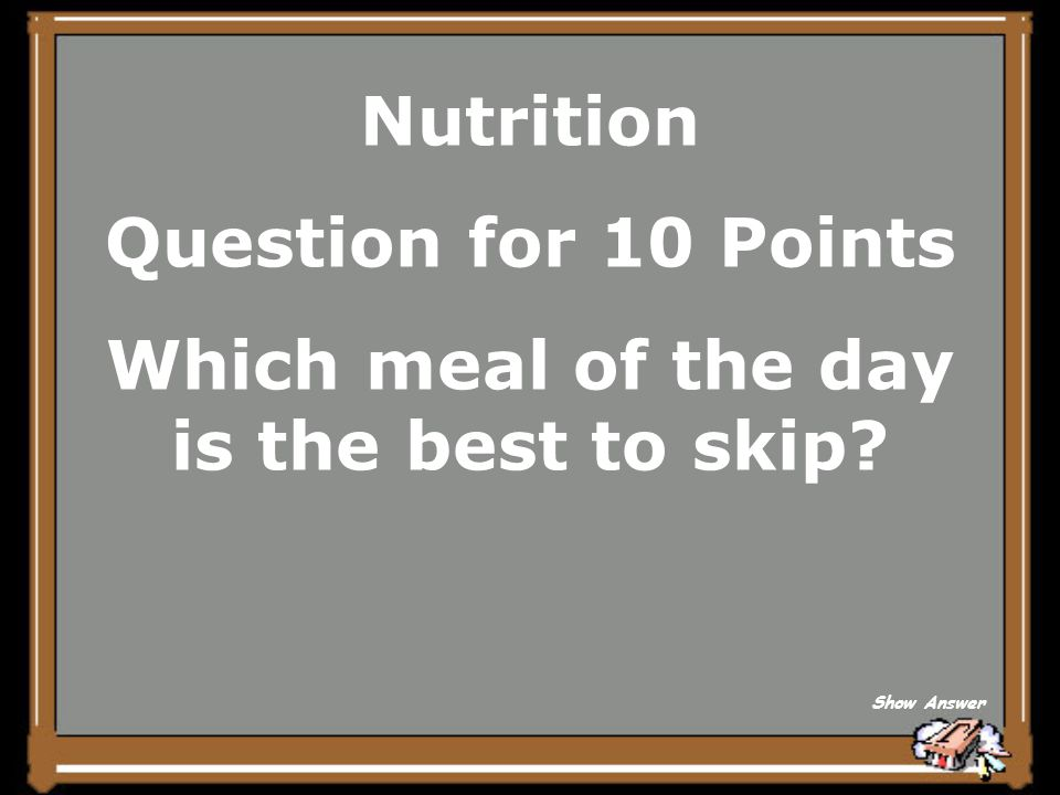 Nutrition Answer for 5 Points Fats and Sweets Back to Board