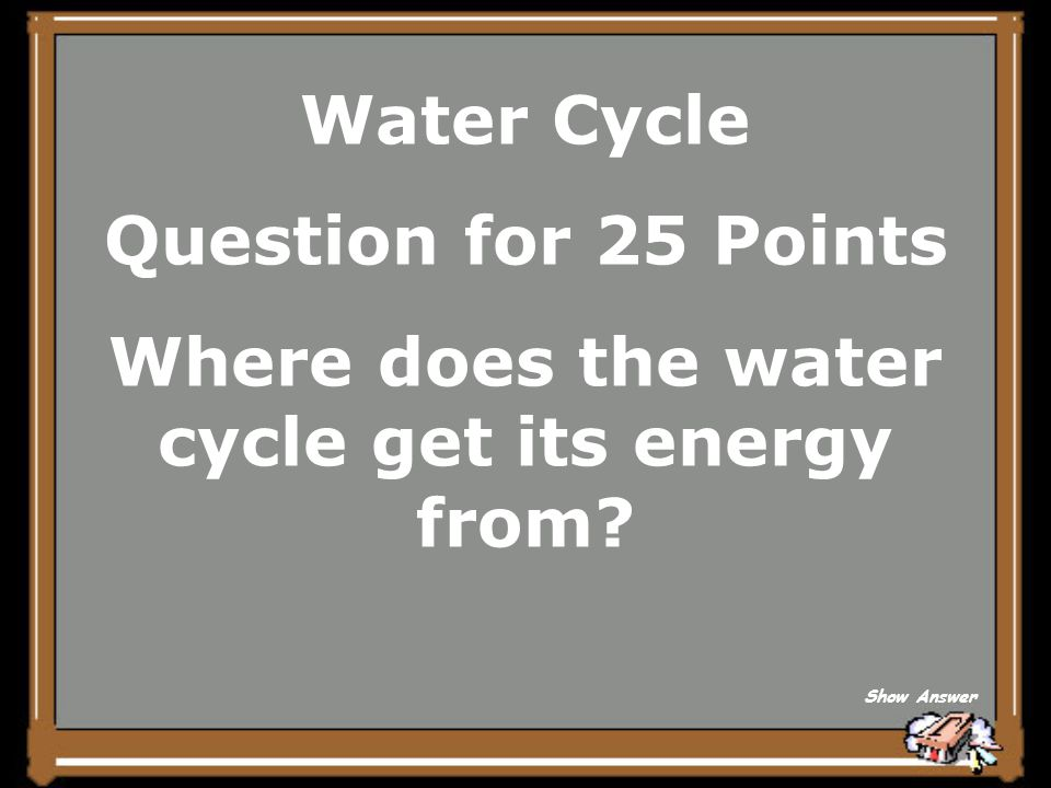 Water Cycle Answer for 20 Points Oceans Back to Board