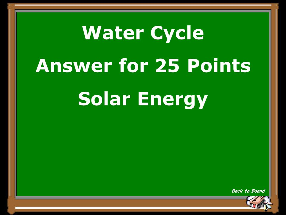 Water Cycle Question for 25 Points Where does the water cycle get its energy from Show Answer