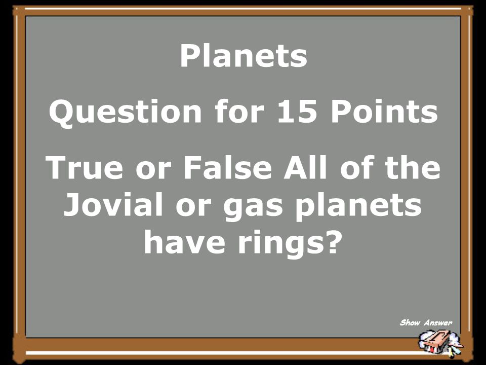 Planets Answer for 10 Points Jupiter, Saturn, Uranus, and Neptune Back to Board