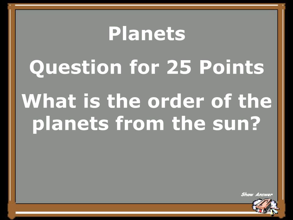 Planets Answer for 20 Points The Sun Back to Board