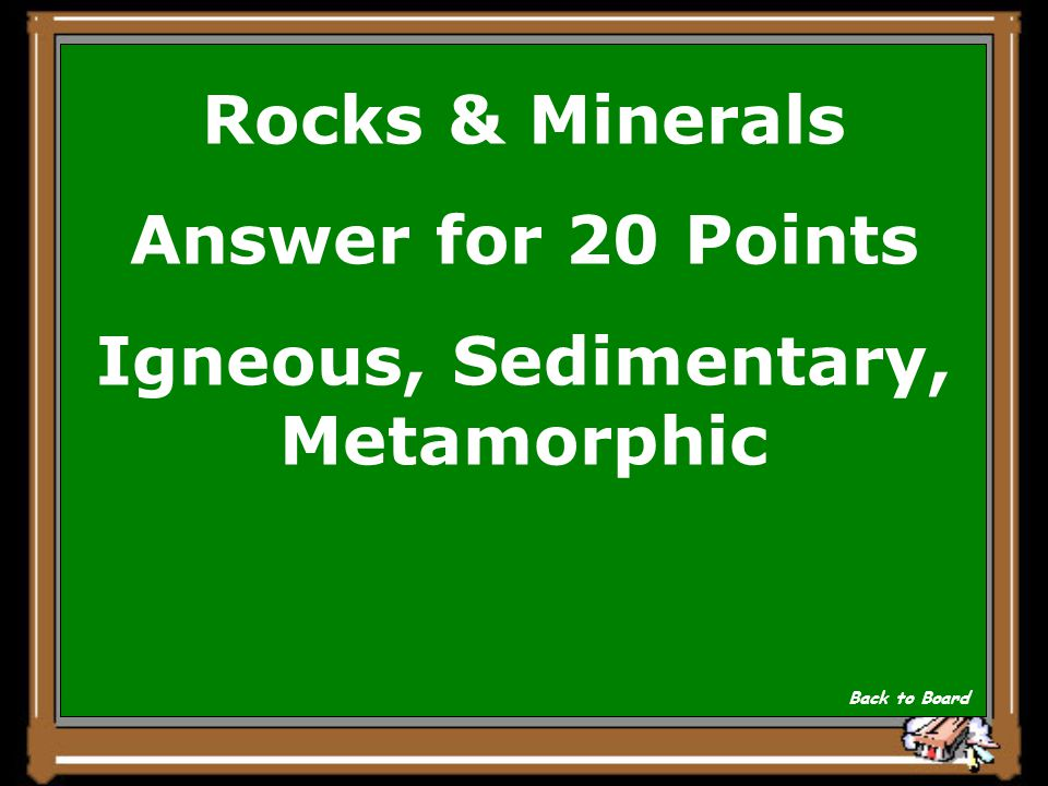 Rocks & Minerals Question for 20 Points What are the three types of rocks Show Answer