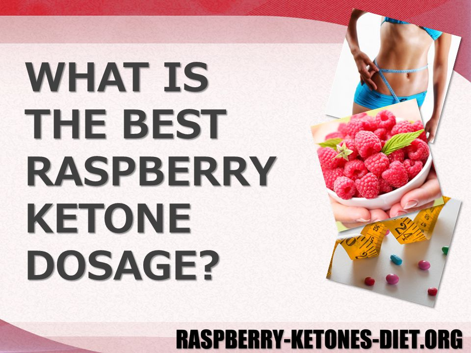What Is The Best Raspberry Ketone Dosage Raspberry Ketone Can Help You Lose Significant Body Fat In A Relatively Short Period Of Time But Getting The Ppt Download